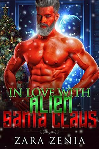 In Love with Alien Santa Claus by Zara Zenia