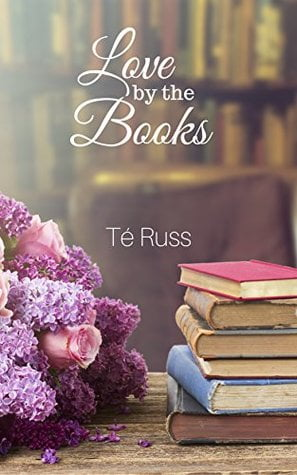 Love by the Books by Té Russ