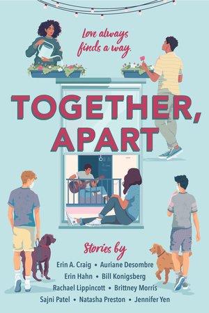 Together, Apart by Erin A. Craig, Auriane Desombre, Erin Hahn, Bill Konigsberg, Rachael Lippincott, Brittney Morris, Sajni Patel, Natasha Preston, Jennifer Yen