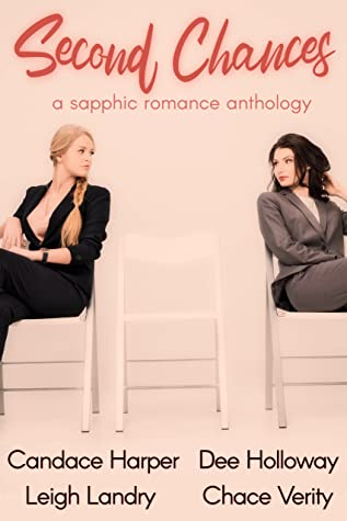 Second Chances: A Sapphic Romance Anthology by Chace Verity, Dee Holloway, Leigh Landry, Candace Harper