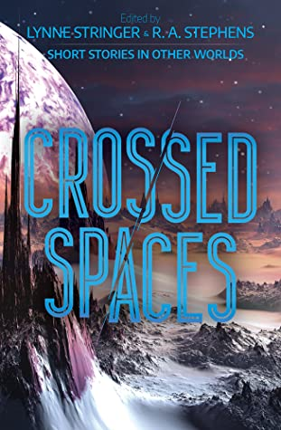Crossed Spaces - Short Stories in Other Worlds by Lynne Stringer, R.A. Stephens